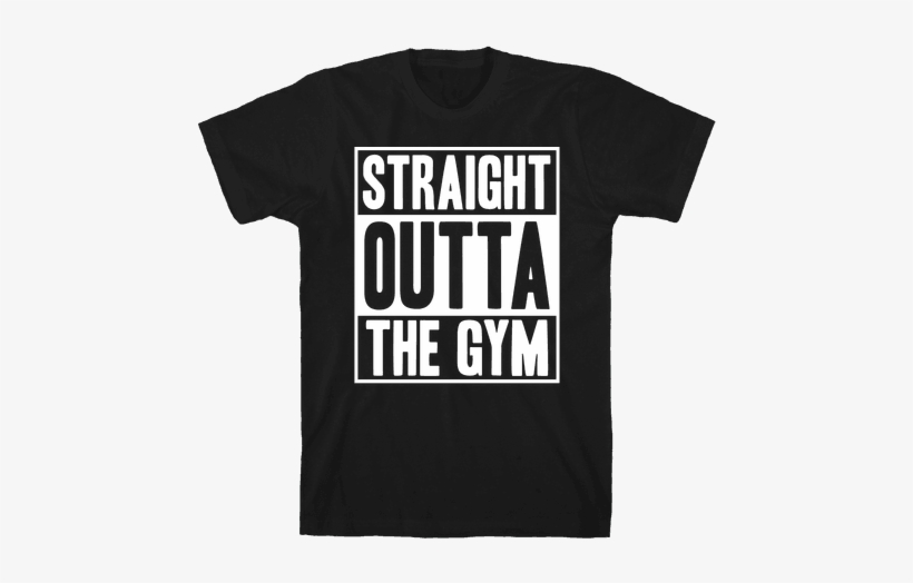 a4c93a37 Straight Outta The Gym Mens T-shirt - Straight Outta The Gym ...