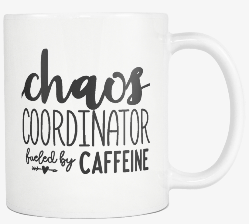 Chaos Coordinator Fueled By Caffeine Coffee Mug Funny Coffee Quotes Mom 1024x1024 Png Download Pngkit