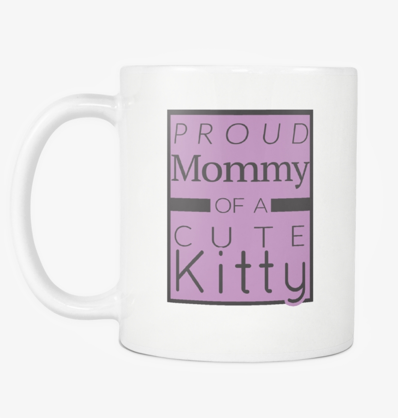 Proud Mommy Of A Cute Kitty Mug - Coffee Cup - 1024x1024 PNG