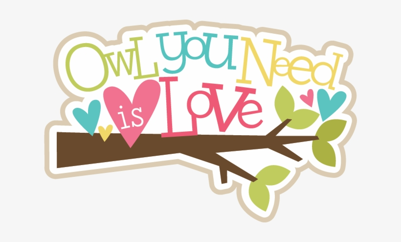 Owl You Need Is Love Svg Scrapbook Title Owl Svg Files Scrapbook Title Png Food 640x414 Png Download Pngkit