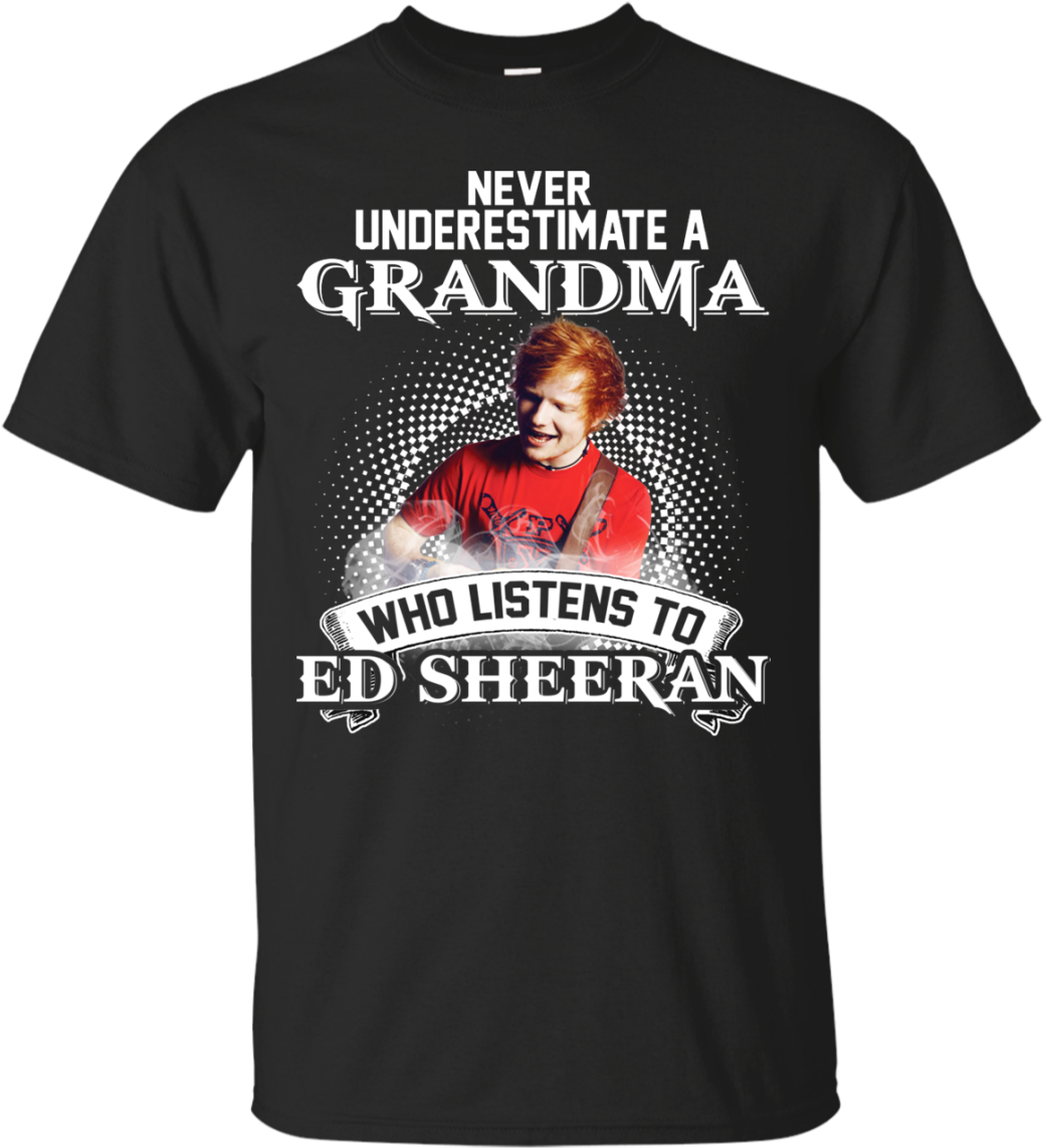 Never Underestimate A Grandma Who Listens To Ed Sheeran