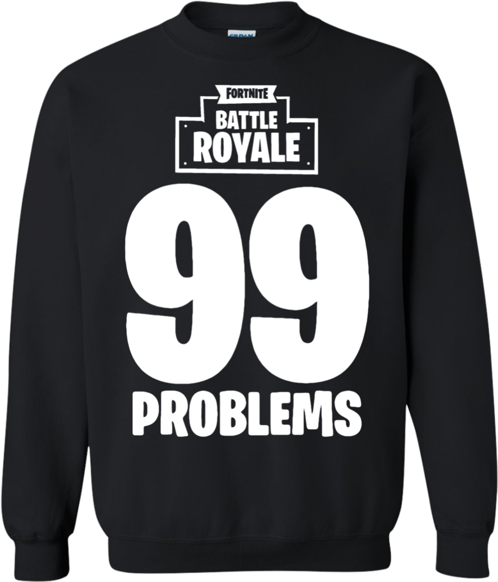 Fortnite Battle Royale Sweater Download Fortnite Battle Royale 99 Problems T Shirt Hoodie Sweater Christian Urban Clothing Full Size Png Image Pngkit